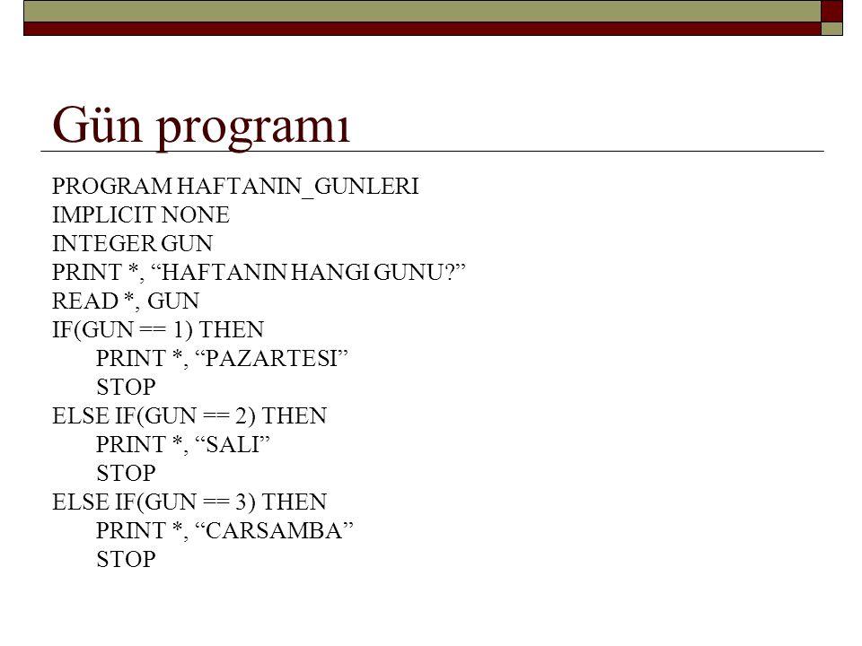 Haftaya devam: IF(GUN == 4) THEN PRINT *, PERSEMBE STOP ELSE IF(GUN == 5) THEN PRINT *, CUMA STOP ELSE IF(GUN == 6) THEN PRINT *, CUMARTESI STOP