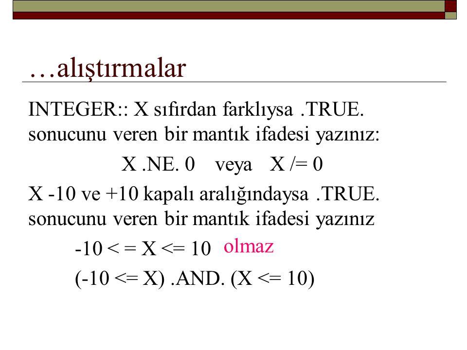 …alıştırmalar REAL:: X, Y X ve Y'nin ya birlikte negatif, yahut birlikte pozitif olduklarını.TRUE.