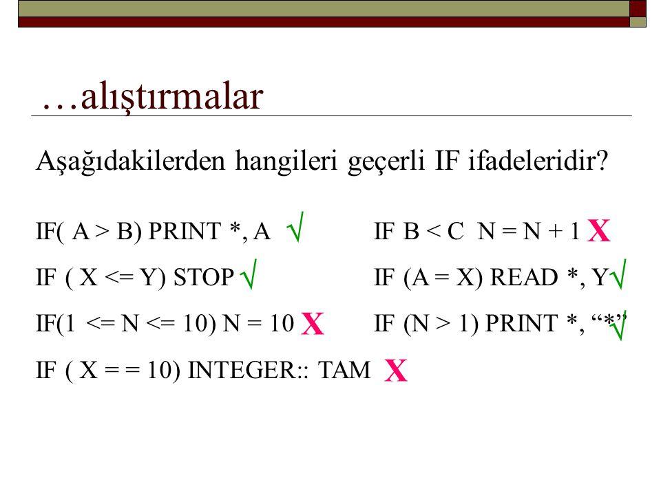 …alıştırmalar IF(X >= Y)THEN PRINT*, X ELSE PRINT*, Y END IF X ve Y aşağıdaki değerleri aldığında sonuç nedir.