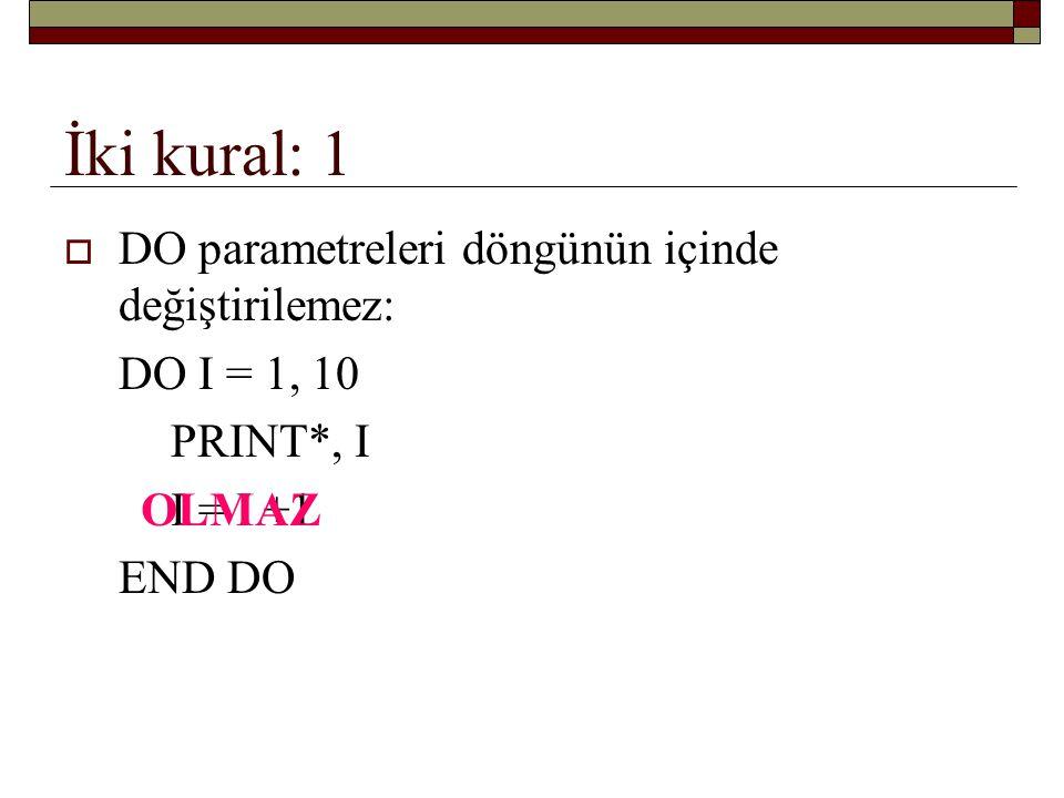 İki kural: 2  DO döngüleri içiçe geçebilir: DO I = 1, 5 PRINT*, I DO J = 1, 4 PRINT*, I + J END DO
