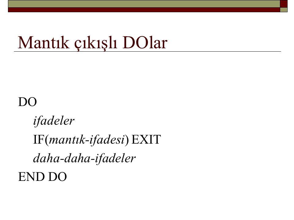DO ifadeler IF(mantık-ifadesi) EXIT daha-daha-ifadeler END DO Ortalama probleminin mantık DO'suyla çözümü TOPLAM = 0.