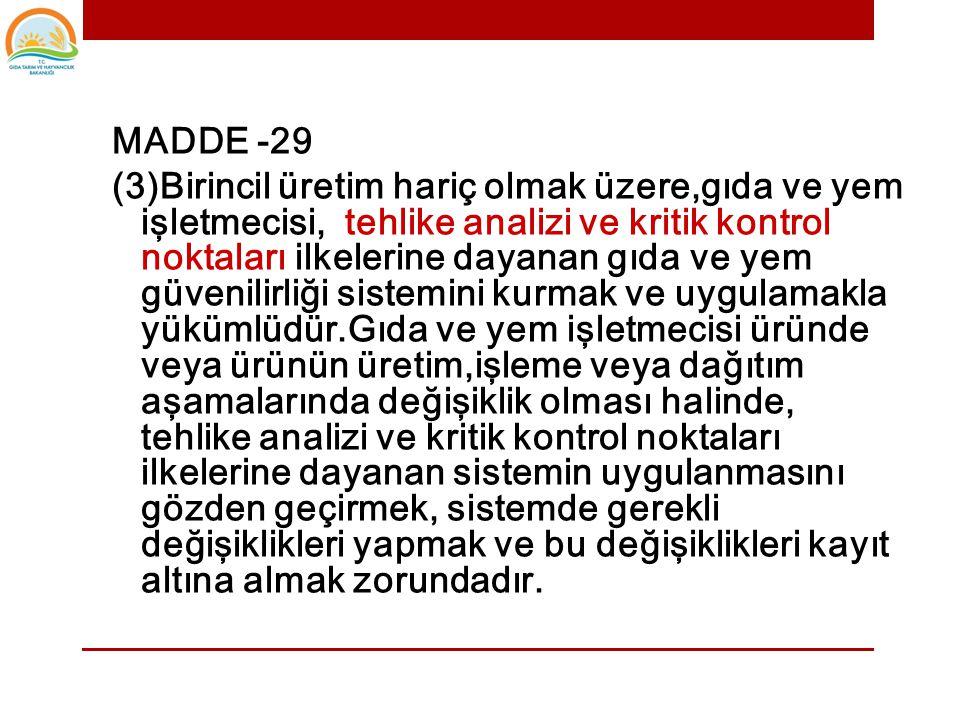 MADDE -29 (1)Bakanlık tüketicilerin azami seviyede korunması amacıyla, gıda ve yem ile ilgili genel ve özel hijyen esasları ile tehlike analizi ve kri