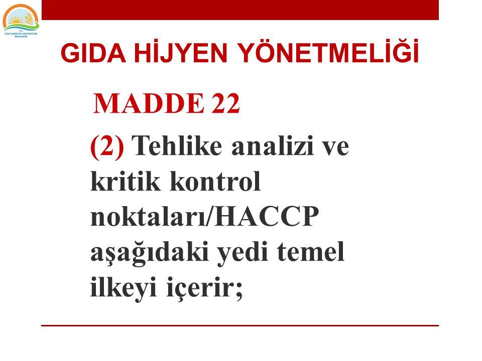 GIDA HİJYEN YÖNETMELİĞİ MADDE 22 (1) Gıda işletmecisi, tehlike analizi ve kritik kontrol noktaları/HACCP ilkelerine dayalı prosedürleri veya kalıcı bi