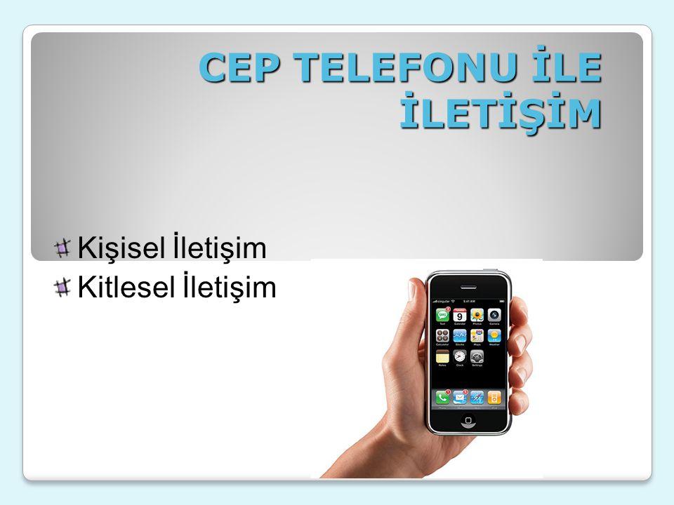 CEP TELEFONU İLE İLETİŞİM Kişisel İletişim Kitlesel İletişim