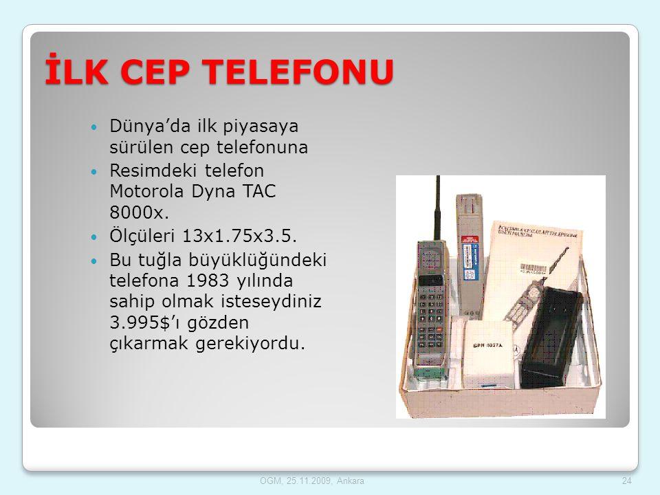 OGM, 25.11.2009, Ankara24 İLK CEP TELEFONU  Dünya'da ilk piyasaya sürülen cep telefonuna  Resimdeki telefon Motorola Dyna TAC 8000x.  Ölçüleri 13x1