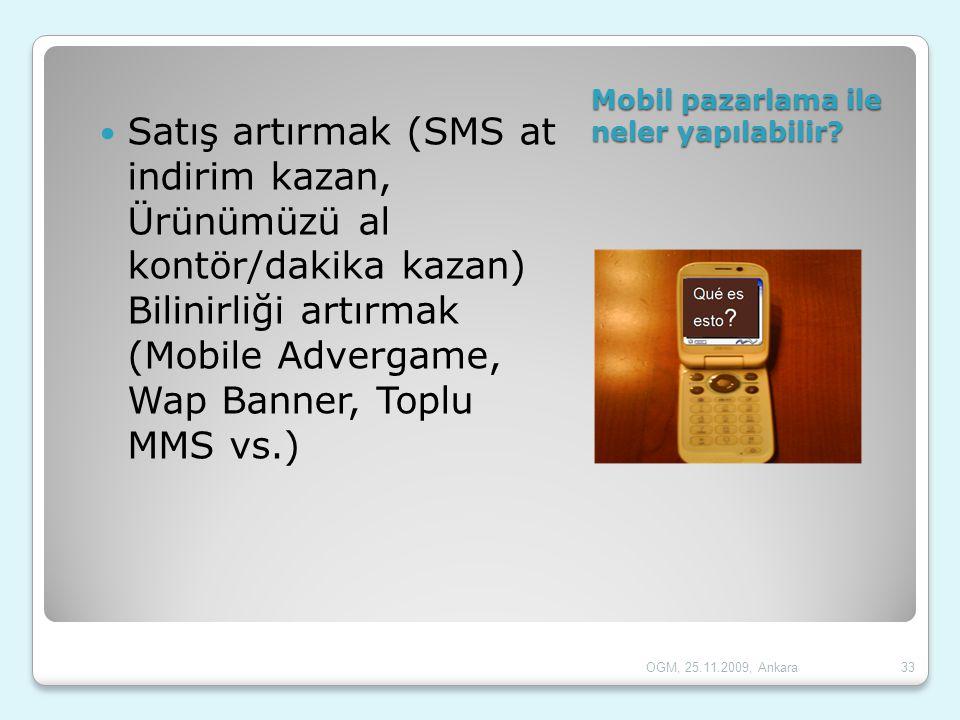 Mobil pazarlama ile neler yapılabilir?  Satış artırmak (SMS at indirim kazan, Ürünümüzü al kontör/dakika kazan) Bilinirliği artırmak (Mobile Advergam