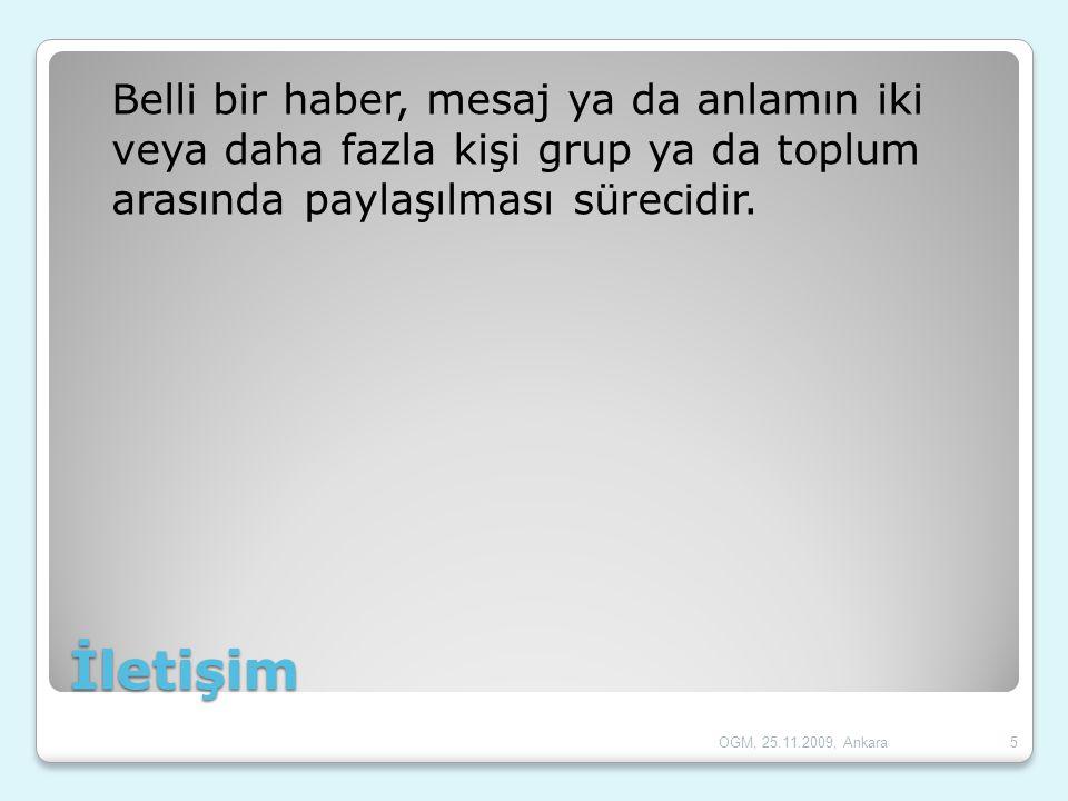 İletişim Belli bir haber, mesaj ya da anlamın iki veya daha fazla kişi grup ya da toplum arasında paylaşılması sürecidir. 5OGM, 25.11.2009, Ankara