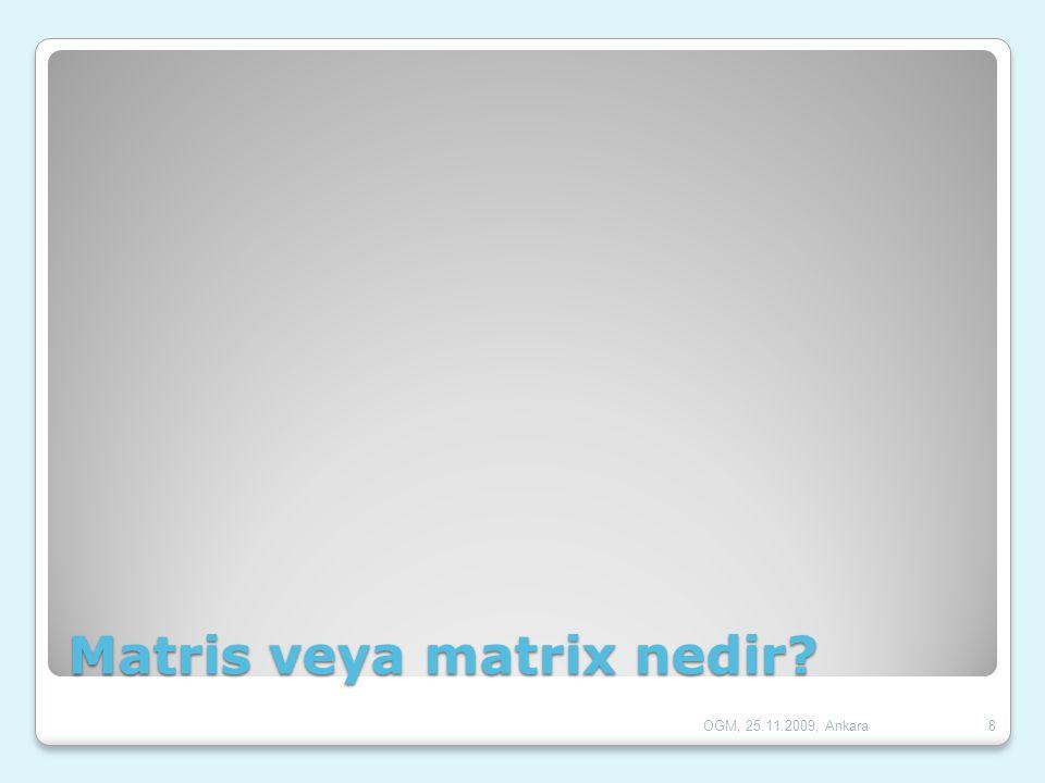 Matris veya matrix nedir? 8OGM, 25.11.2009, Ankara
