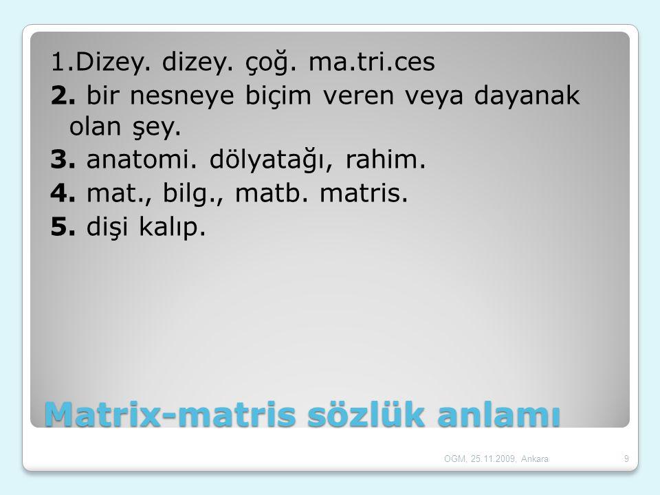 Matrix-matris sözlük anlamı 1.Dizey. dizey. çoğ. ma.tri.ces 2. bir nesneye biçim veren veya dayanak olan şey. 3. anatomi. dölyatağı, rahim. 4. mat., b