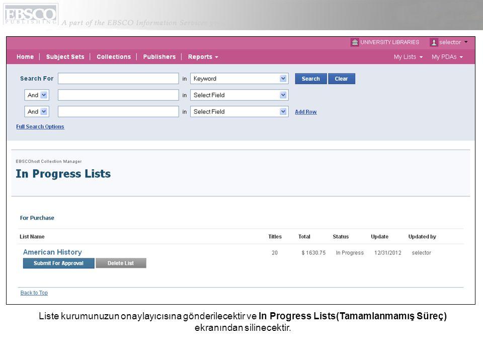 Liste kurumunuzun onaylayıcısına gönderilecektir ve In Progress Lists(Tamamlanmamış Süreç) ekranından silinecektir.