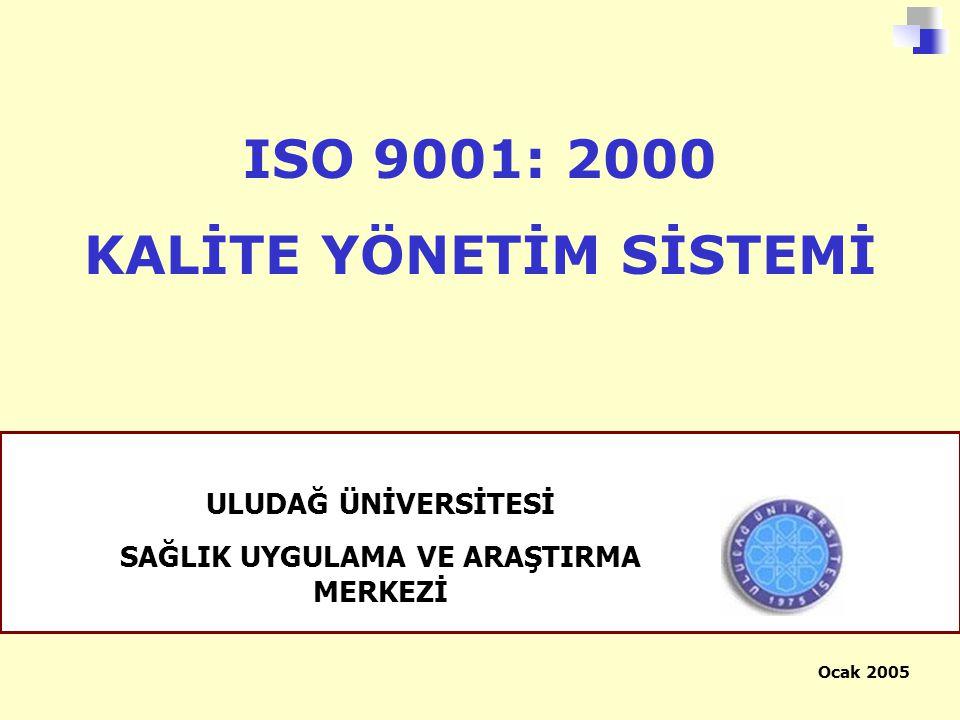 ISO 9001: 2000 KALİTE YÖNETİM SİSTEMİ Ocak 2005 ULUDAĞ ÜNİVERSİTESİ SAĞLIK UYGULAMA VE ARAŞTIRMA MERKEZİ