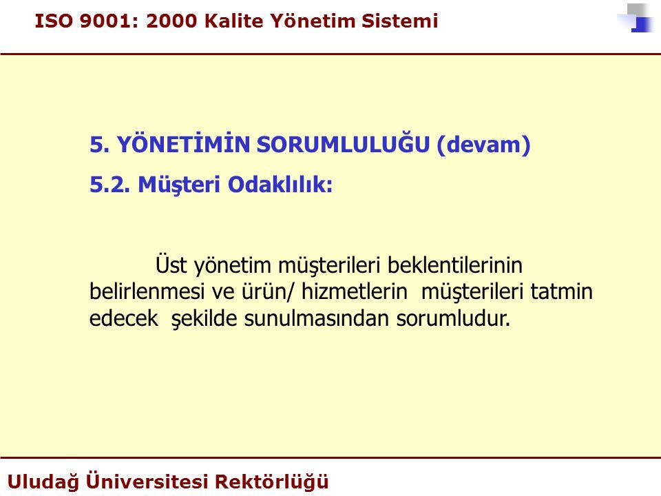 ISO 9001: 2000 Kalite Yönetim Sistemi Uludağ Üniversitesi Rektörlüğü 5. YÖNETİMİN SORUMLULUĞU (devam) 5.2. Müşteri Odaklılık: Üst yönetim müşterileri