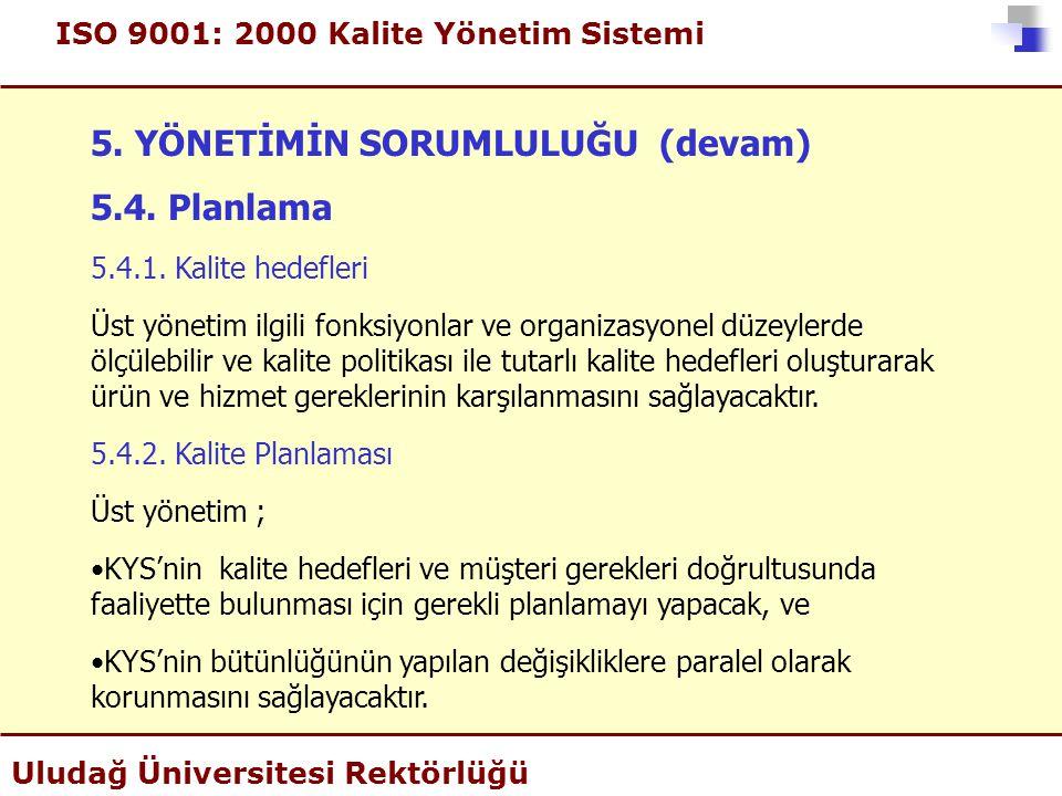 ISO 9001: 2000 Kalite Yönetim Sistemi Uludağ Üniversitesi Rektörlüğü 5. YÖNETİMİN SORUMLULUĞU (devam) 5.4. Planlama 5.4.1. Kalite hedefleri Üst yöneti