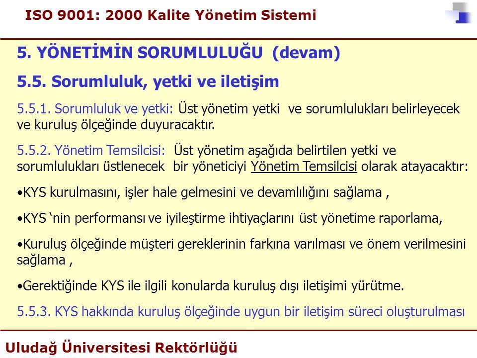 ISO 9001: 2000 Kalite Yönetim Sistemi Uludağ Üniversitesi Rektörlüğü 5. YÖNETİMİN SORUMLULUĞU (devam) 5.5. Sorumluluk, yetki ve iletişim 5.5.1. Soruml