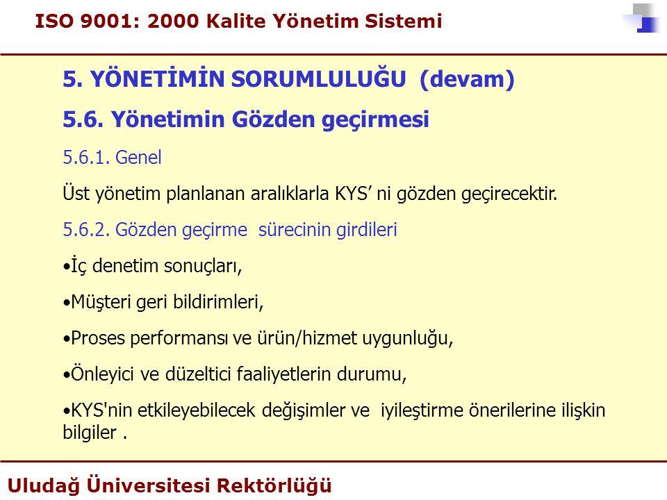 ISO 9001: 2000 Kalite Yönetim Sistemi Uludağ Üniversitesi Rektörlüğü 5. YÖNETİMİN SORUMLULUĞU (devam) 5.6. Yönetimin Gözden geçirmesi 5.6.1. Genel Üst