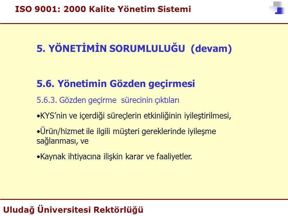 ISO 9001: 2000 Kalite Yönetim Sistemi Uludağ Üniversitesi Rektörlüğü 5. YÖNETİMİN SORUMLULUĞU (devam) 5.6. Yönetimin Gözden geçirmesi 5.6.3. Gözden ge