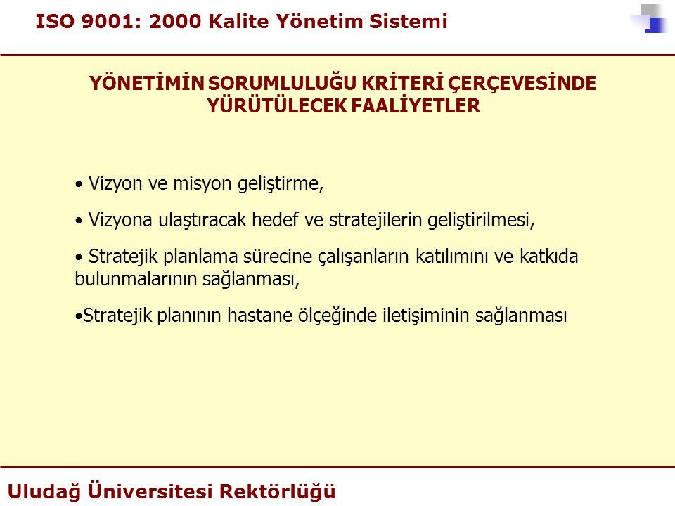 ISO 9001: 2000 Kalite Yönetim Sistemi Uludağ Üniversitesi Rektörlüğü YÖNETİMİN SORUMLULUĞU KRİTERİ ÇERÇEVESİNDE YÜRÜTÜLECEK FAALİYETLER • Vizyon ve mi