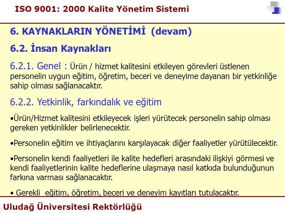 ISO 9001: 2000 Kalite Yönetim Sistemi Uludağ Üniversitesi Rektörlüğü 6. KAYNAKLARIN YÖNETİMİ (devam) 6.2. İnsan Kaynakları 6.2.1. Genel : Ürün / hizme