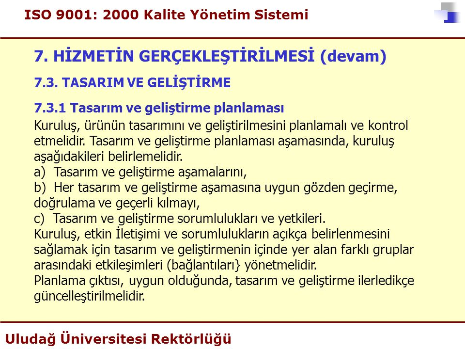ISO 9001: 2000 Kalite Yönetim Sistemi Uludağ Üniversitesi Rektörlüğü 7. HİZMETİN GERÇEKLEŞTİRİLMESİ (devam) 7.3. TASARIM VE GELİŞTİRME 7.3.1 Tasarım v