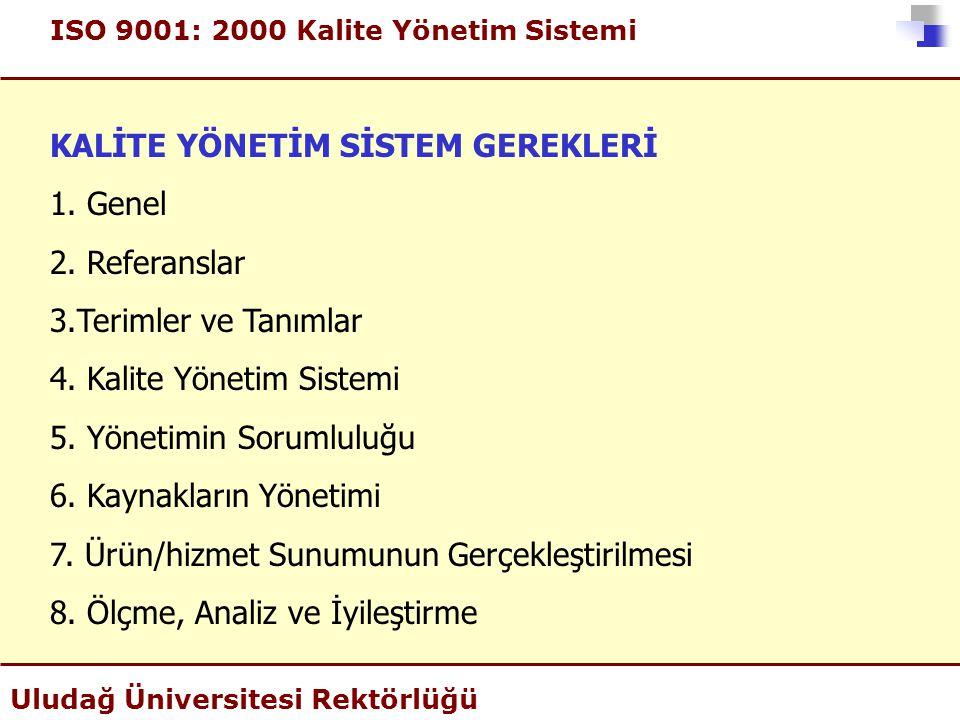 ISO 9001: 2000 Kalite Yönetim Sistemi Uludağ Üniversitesi Rektörlüğü KALİTE YÖNETİM SİSTEM GEREKLERİ 1. Genel 2. Referanslar 3.Terimler ve Tanımlar 4.