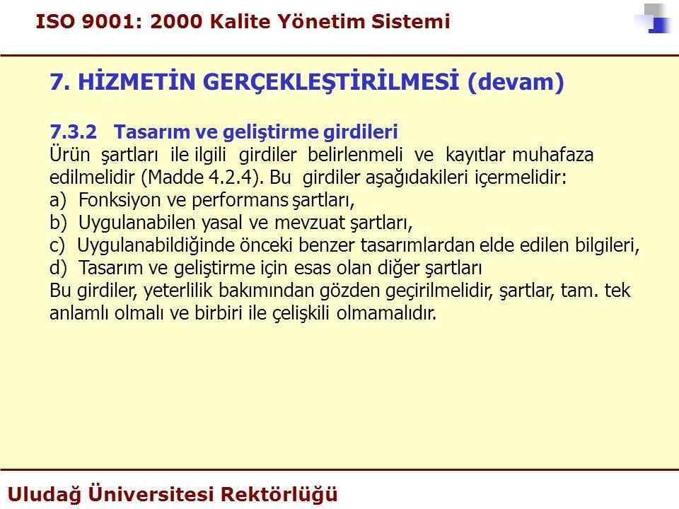 ISO 9001: 2000 Kalite Yönetim Sistemi Uludağ Üniversitesi Rektörlüğü 7. HİZMETİN GERÇEKLEŞTİRİLMESİ (devam) 7.3.2 Tasarım ve geliştirme girdileri Ürün