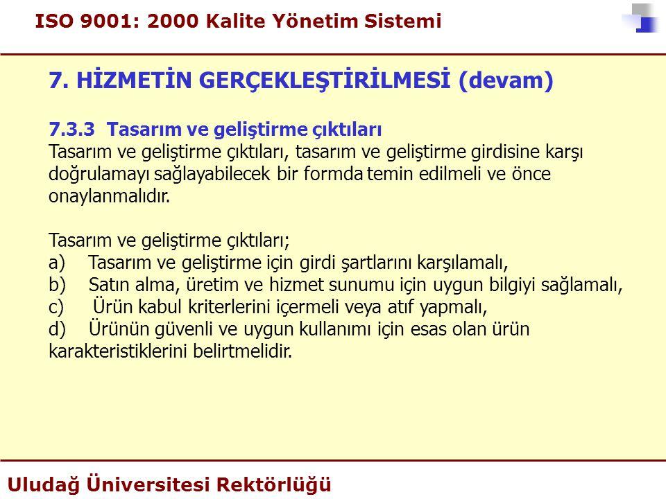 ISO 9001: 2000 Kalite Yönetim Sistemi Uludağ Üniversitesi Rektörlüğü 7. HİZMETİN GERÇEKLEŞTİRİLMESİ (devam) 7.3.3 Tasarım ve geliştirme çıktıları Tasa
