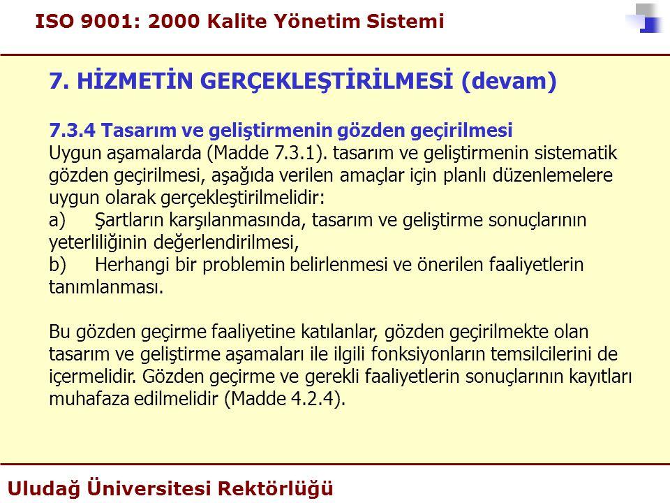 ISO 9001: 2000 Kalite Yönetim Sistemi Uludağ Üniversitesi Rektörlüğü 7. HİZMETİN GERÇEKLEŞTİRİLMESİ (devam) 7.3.4 Tasarım ve geliştirmenin gözden geçi