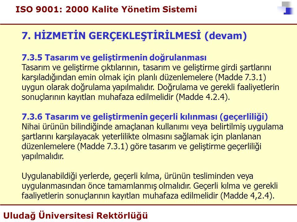 ISO 9001: 2000 Kalite Yönetim Sistemi Uludağ Üniversitesi Rektörlüğü 7. HİZMETİN GERÇEKLEŞTİRİLMESİ (devam) 7.3.5 Tasarım ve geliştirmenin doğrulanmas