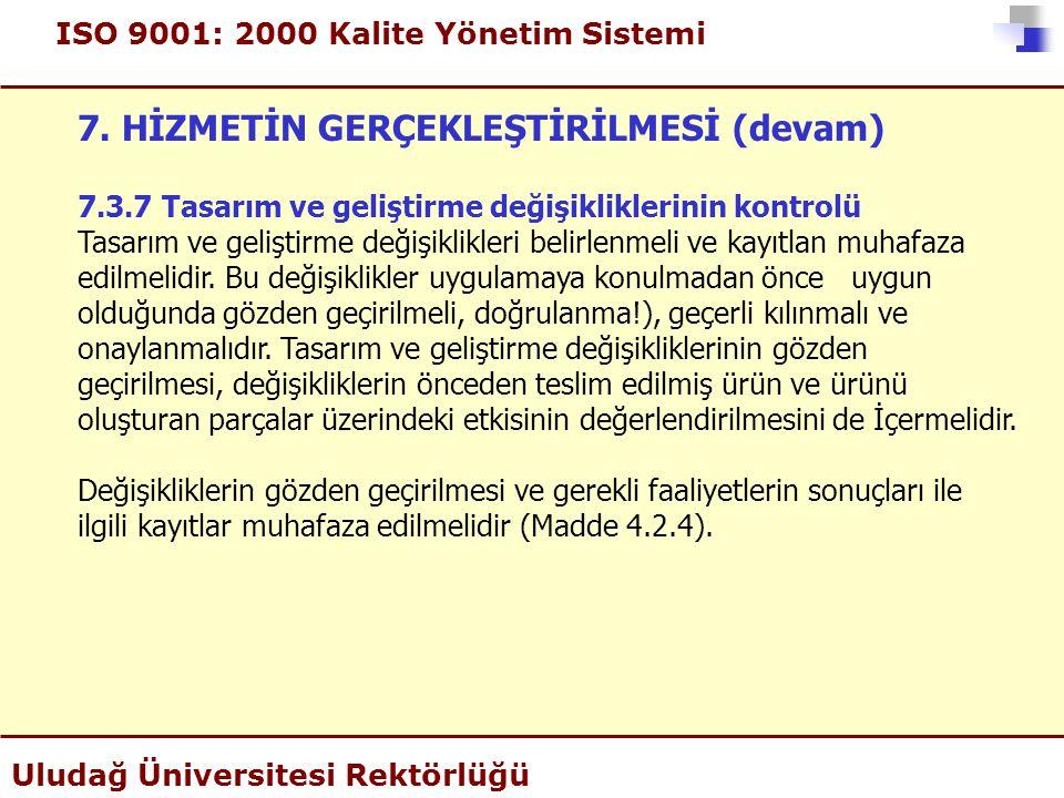 ISO 9001: 2000 Kalite Yönetim Sistemi Uludağ Üniversitesi Rektörlüğü 7. HİZMETİN GERÇEKLEŞTİRİLMESİ (devam) 7.3.7 Tasarım ve geliştirme değişiklikleri