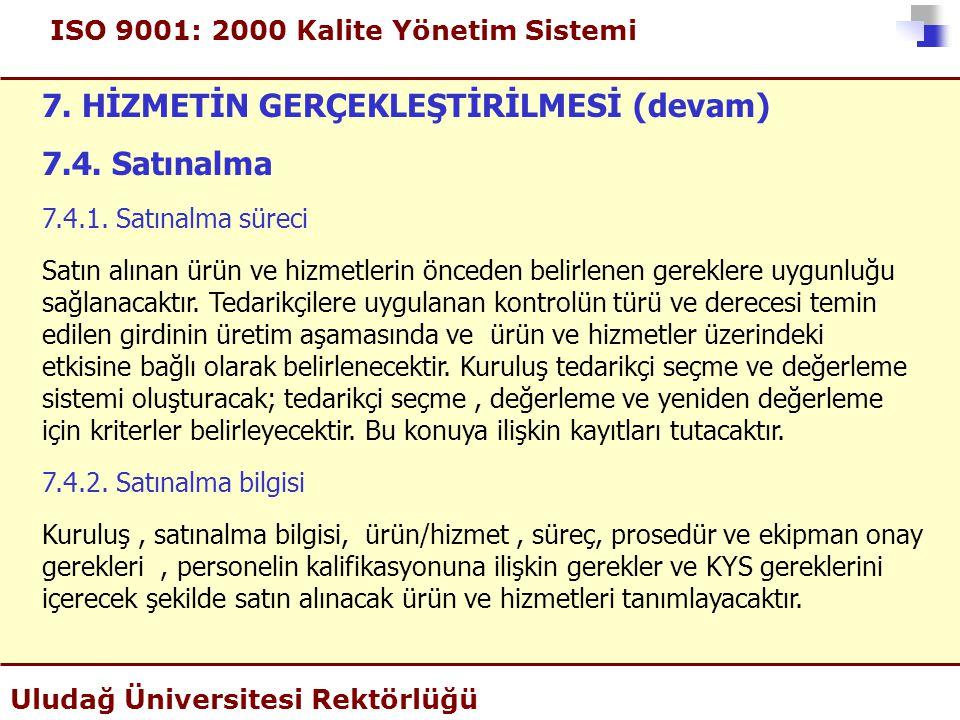 ISO 9001: 2000 Kalite Yönetim Sistemi Uludağ Üniversitesi Rektörlüğü 7. HİZMETİN GERÇEKLEŞTİRİLMESİ (devam) 7.4. Satınalma 7.4.1. Satınalma süreci Sat
