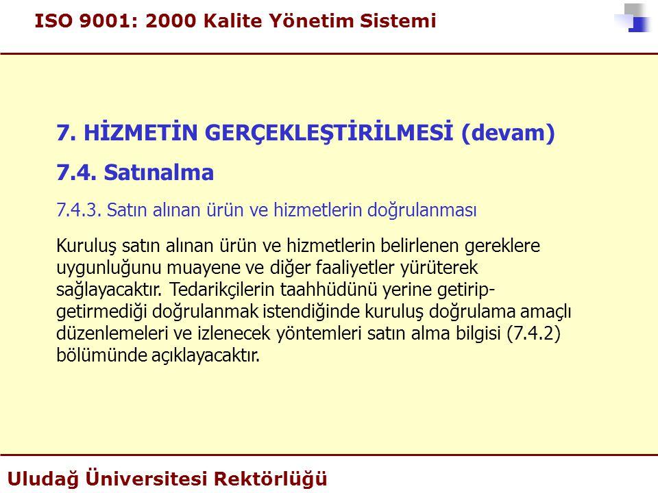 ISO 9001: 2000 Kalite Yönetim Sistemi Uludağ Üniversitesi Rektörlüğü 7. HİZMETİN GERÇEKLEŞTİRİLMESİ (devam) 7.4. Satınalma 7.4.3. Satın alınan ürün ve