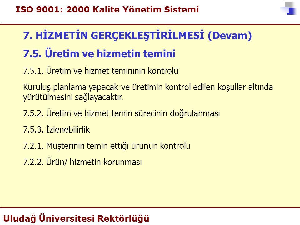 ISO 9001: 2000 Kalite Yönetim Sistemi Uludağ Üniversitesi Rektörlüğü 7. HİZMETİN GERÇEKLEŞTİRİLMESİ (Devam) 7.5. Üretim ve hizmetin temini 7.5.1. Üret