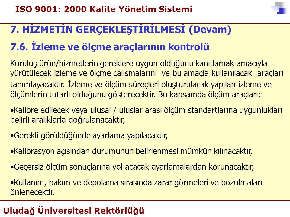 ISO 9001: 2000 Kalite Yönetim Sistemi Uludağ Üniversitesi Rektörlüğü 7. HİZMETİN GERÇEKLEŞTİRİLMESİ (Devam) 7.6. İzleme ve ölçme araçlarının kontrolü