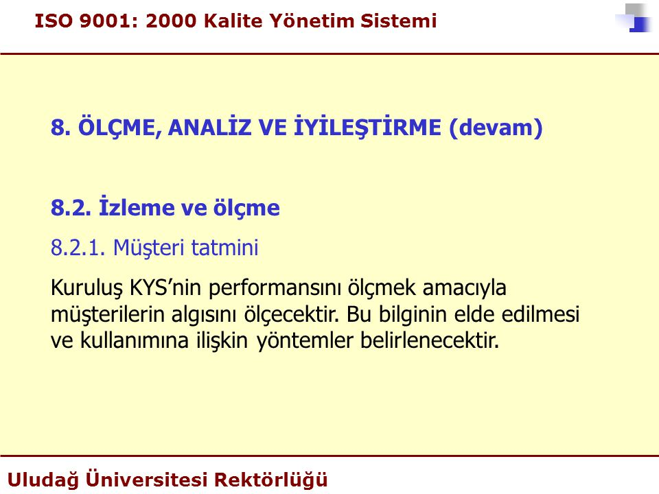 ISO 9001: 2000 Kalite Yönetim Sistemi Uludağ Üniversitesi Rektörlüğü 8. ÖLÇME, ANALİZ VE İYİLEŞTİRME (devam) 8.2. İzleme ve ölçme 8.2.1. Müşteri tatmi