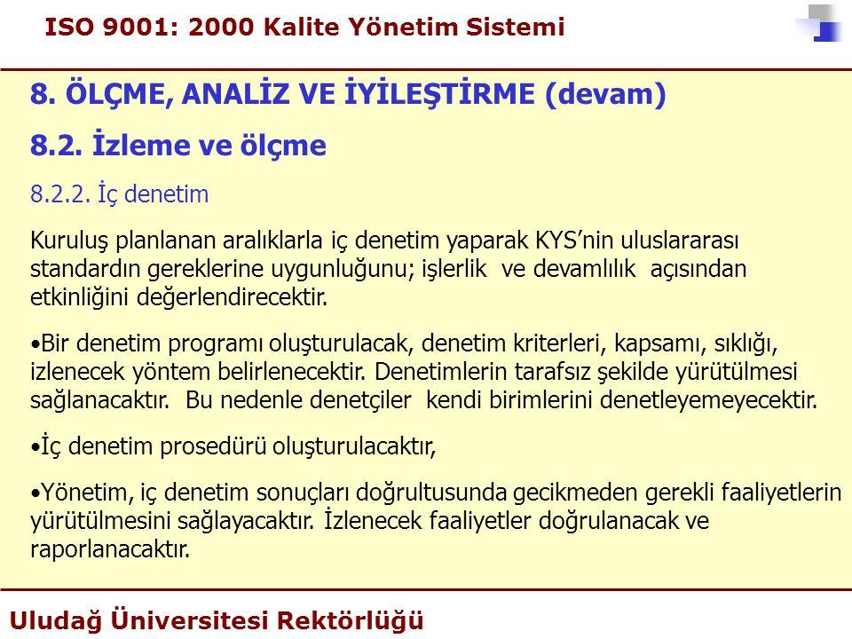 ISO 9001: 2000 Kalite Yönetim Sistemi Uludağ Üniversitesi Rektörlüğü 8. ÖLÇME, ANALİZ VE İYİLEŞTİRME (devam) 8.2. İzleme ve ölçme 8.2.2. İç denetim Ku