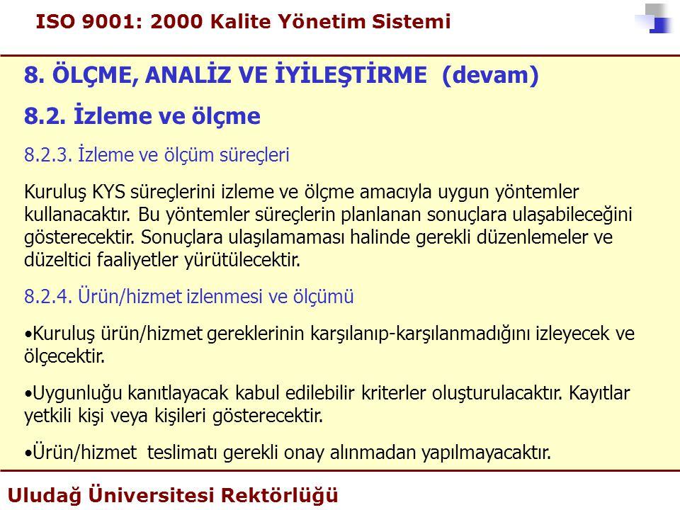 ISO 9001: 2000 Kalite Yönetim Sistemi Uludağ Üniversitesi Rektörlüğü 8. ÖLÇME, ANALİZ VE İYİLEŞTİRME (devam) 8.2. İzleme ve ölçme 8.2.3. İzleme ve ölç