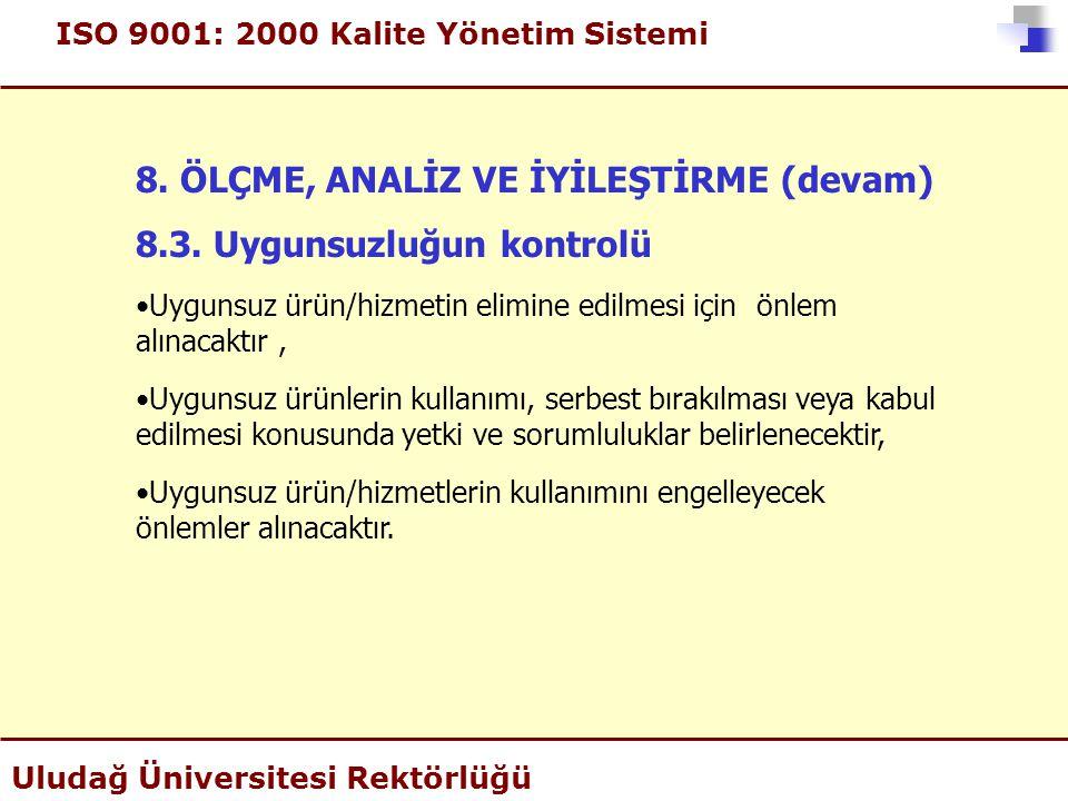 ISO 9001: 2000 Kalite Yönetim Sistemi Uludağ Üniversitesi Rektörlüğü 8. ÖLÇME, ANALİZ VE İYİLEŞTİRME (devam) 8.3. Uygunsuzluğun kontrolü •Uygunsuz ürü