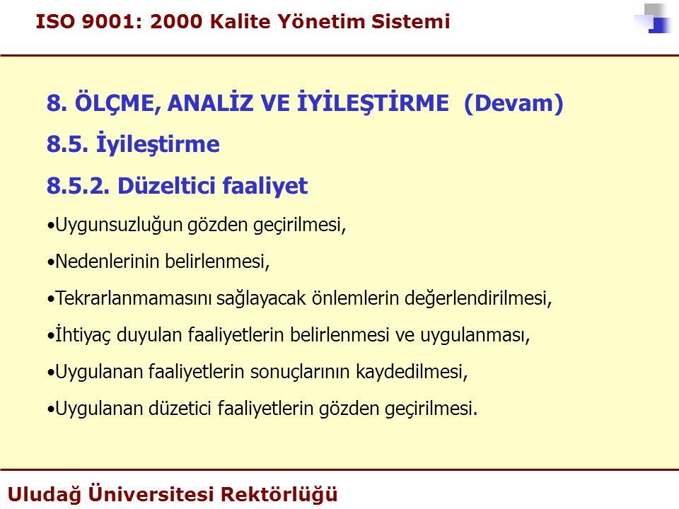 ISO 9001: 2000 Kalite Yönetim Sistemi Uludağ Üniversitesi Rektörlüğü 8. ÖLÇME, ANALİZ VE İYİLEŞTİRME (Devam) 8.5. İyileştirme 8.5.2. Düzeltici faaliye