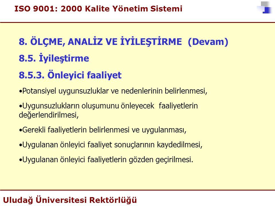 ISO 9001: 2000 Kalite Yönetim Sistemi Uludağ Üniversitesi Rektörlüğü 8. ÖLÇME, ANALİZ VE İYİLEŞTİRME (Devam) 8.5. İyileştirme 8.5.3. Önleyici faaliyet