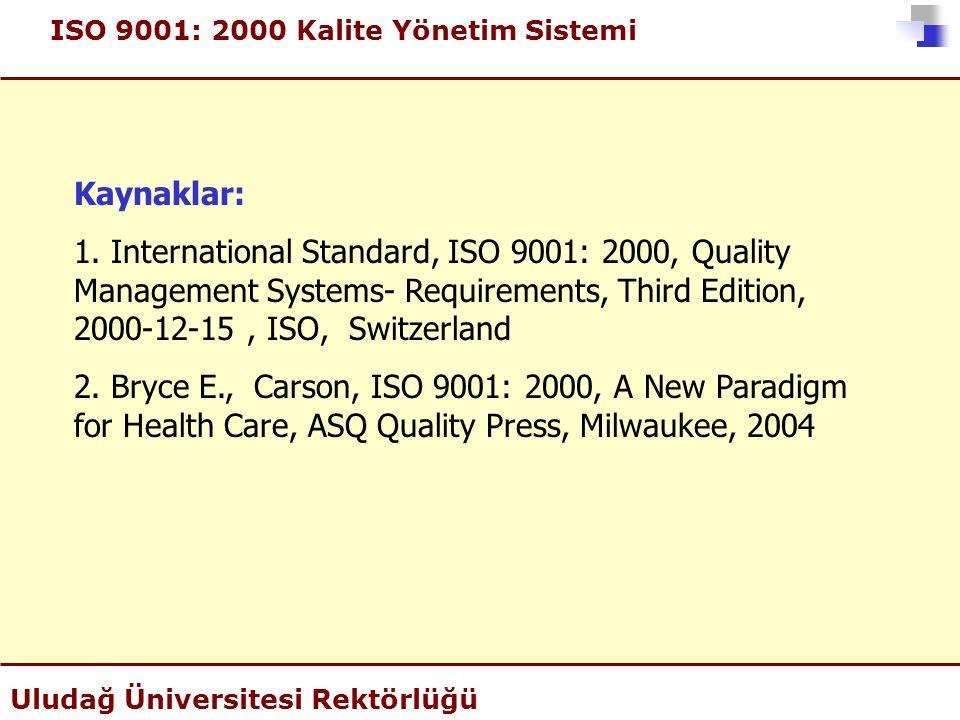 ISO 9001: 2000 Kalite Yönetim Sistemi Uludağ Üniversitesi Rektörlüğü Kaynaklar: 1. International Standard, ISO 9001: 2000, Quality Management Systems-
