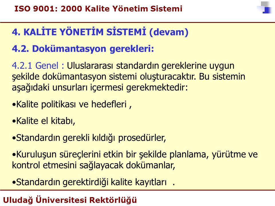 ISO 9001: 2000 Kalite Yönetim Sistemi Uludağ Üniversitesi Rektörlüğü 4. KALİTE YÖNETİM SİSTEMİ (devam) 4.2. Dokümantasyon gerekleri: 4.2.1 Genel :Ulus