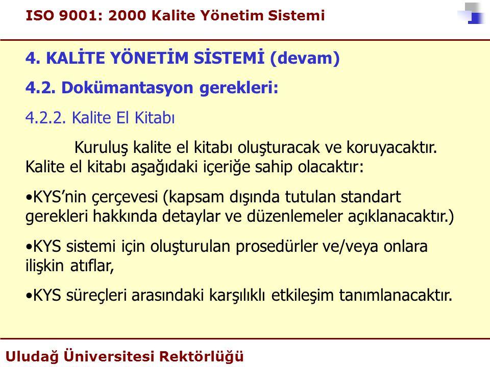 ISO 9001: 2000 Kalite Yönetim Sistemi Uludağ Üniversitesi Rektörlüğü 4. KALİTE YÖNETİM SİSTEMİ (devam) 4.2. Dokümantasyon gerekleri: 4.2.2. Kalite El