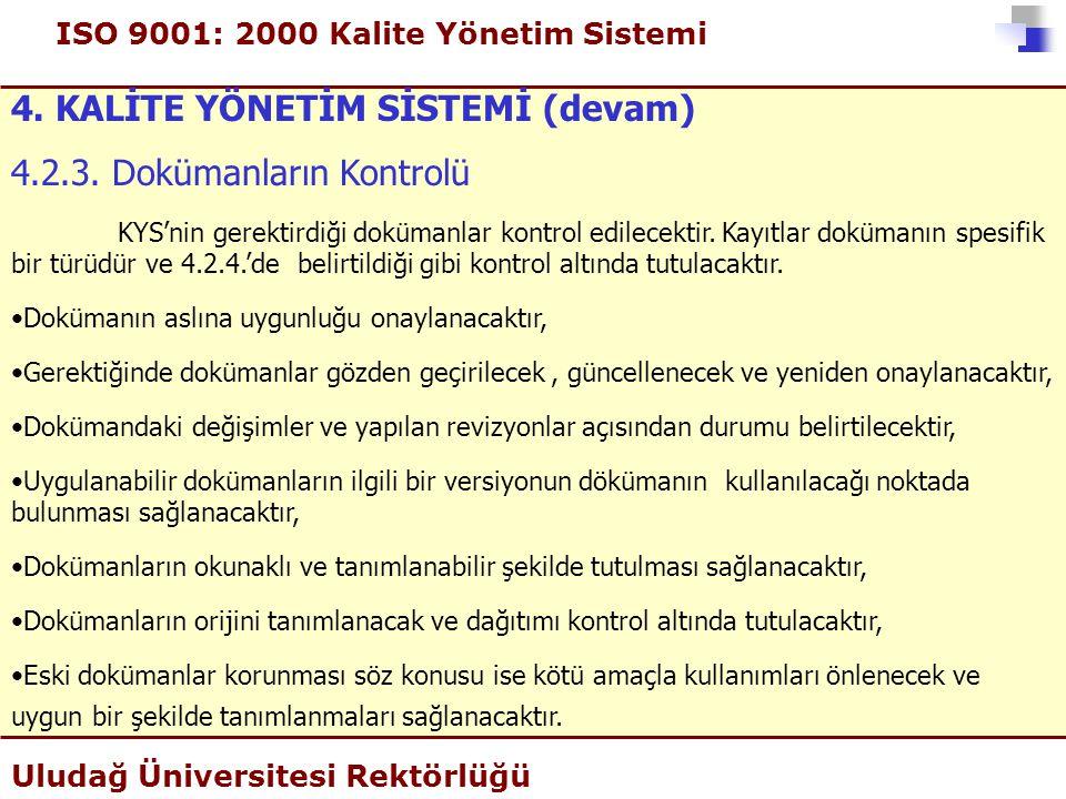 ISO 9001: 2000 Kalite Yönetim Sistemi Uludağ Üniversitesi Rektörlüğü 4. KALİTE YÖNETİM SİSTEMİ (devam) 4.2.3. Dokümanların Kontrolü KYS'nin gerektirdi