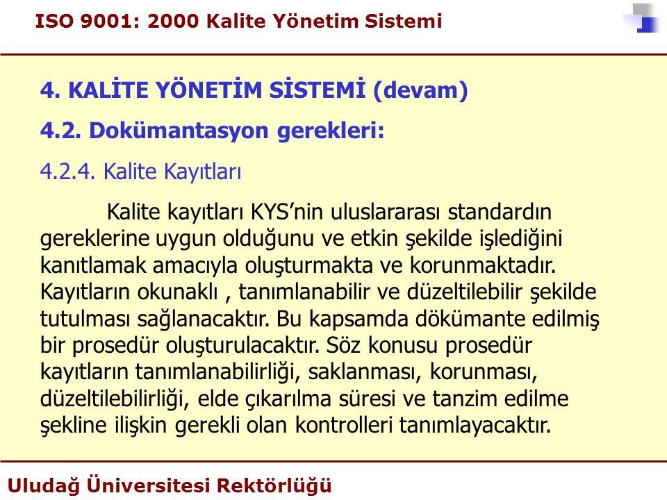 ISO 9001: 2000 Kalite Yönetim Sistemi Uludağ Üniversitesi Rektörlüğü 4. KALİTE YÖNETİM SİSTEMİ (devam) 4.2. Dokümantasyon gerekleri: 4.2.4. Kalite Kay