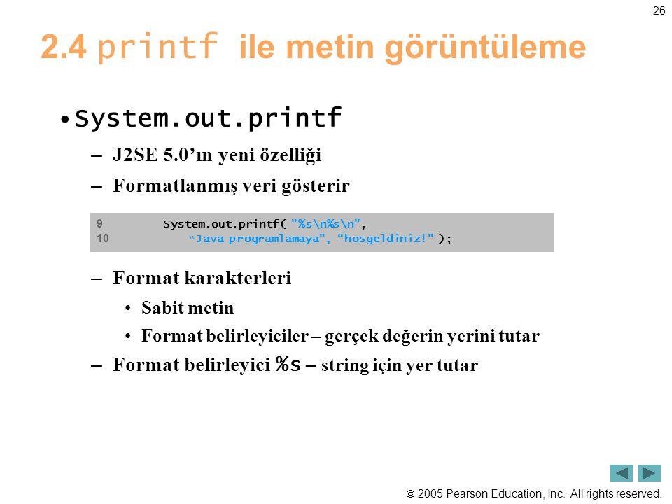  2005 Pearson Education, Inc. All rights reserved. 26 2.4 printf ile metin görüntüleme •System.out.printf – J2SE 5.0'ın yeni özelliği – Formatlanmış
