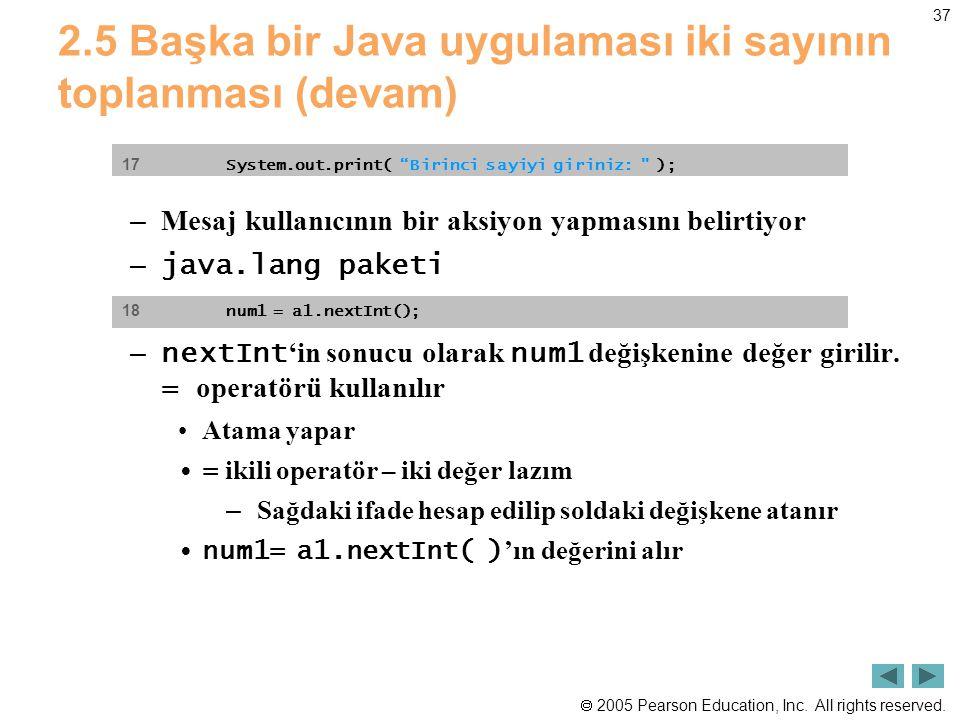  2005 Pearson Education, Inc. All rights reserved. 37 2.5 Başka bir Java uygulaması iki sayının toplanması (devam) – Mesaj kullanıcının bir aksiyon y