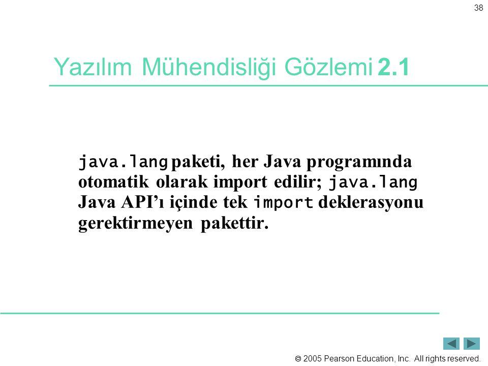  2005 Pearson Education, Inc. All rights reserved. 38 Yazılım Mühendisliği Gözlemi 2.1 java.lang paketi, her Java programında otomatik olarak import