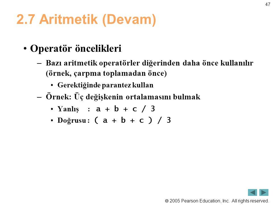  2005 Pearson Education, Inc. All rights reserved. 47 2.7 Aritmetik (Devam) •Operatör öncelikleri – Bazı aritmetik operatörler diğerinden daha önce k