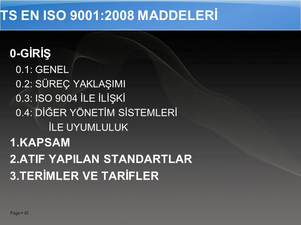 Page  41 STANDARD MADDELER TS-EN ISO 9001:2008 Sistem ve dokümantasyonun genel şartları Üst yönetimin sorumlulukları Kaynak Yönetimi Ürün Gerçekleştirme Ölçme, analiz ve iyileştirme