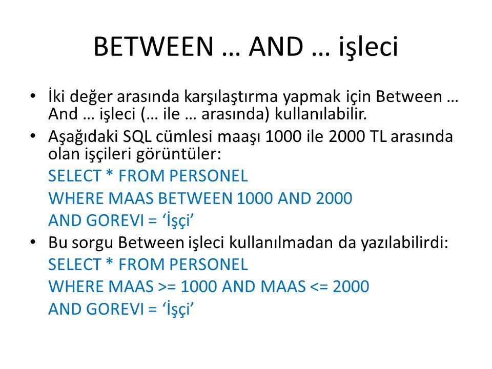 BETWEEN … AND … işleci • İki değer arasında karşılaştırma yapmak için Between … And … işleci (… ile … arasında) kullanılabilir. • Aşağıdaki SQL cümles